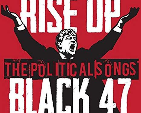 Black 47: Rise Up – The Political Songs